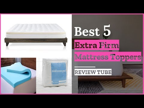 Best 5 Extra Firm Mattress Toppers in 2018
