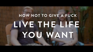 How To Not Give A F**k // Live The Life You Want