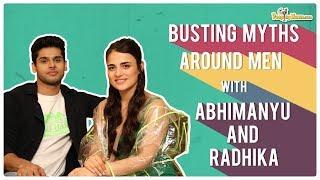 Busting myths around men with Abhimanyu Dassani and Radhika Madan