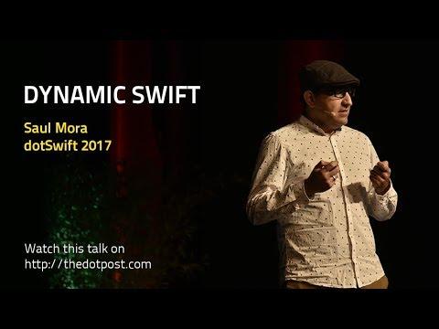 dotSwift 2017 - Saul Mora - Dynamic Swift