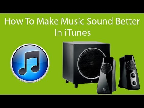 How To Make Your Music Sound Better In iTunes