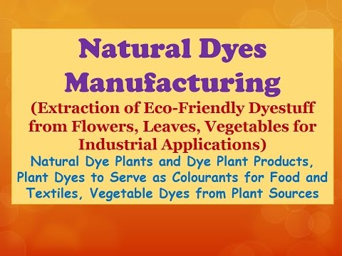Natural Dyes Manufacturing (Extraction of Eco-Friendly Dyestuff from Flowers, Vegetables)