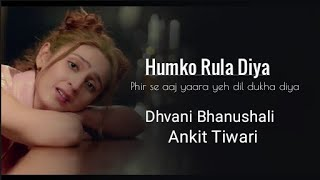 RULA DIYA LYRICS | Batla House | Ankit Tiwari, Dhvani Bhanushali | Prince Dubey