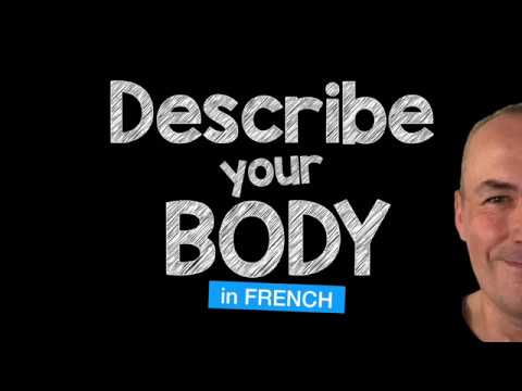 Describe your body in French with Pascal