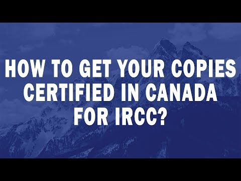 How to Get Your Copies Certified in Canada for IRCC?