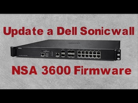 How to Update the Firmware of  a Dell Sonicwall  || NSA 3600