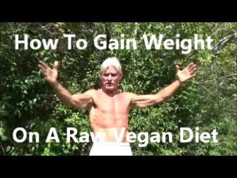 How To Gain Weight On A Raw Vegan Diet