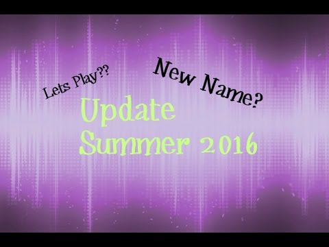 Update | Summer | New Name and Lets Play??