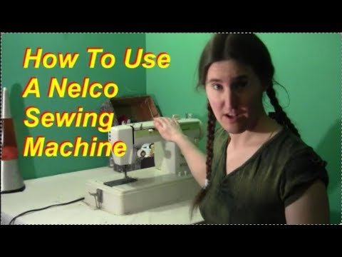How To Use A Sewing Machine (Old Nelco Model)