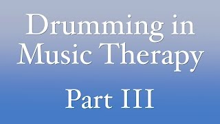 Drumming in Music Therapy, Part 3