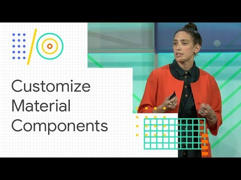 Customize Material Components for your product (Google I/O '18)