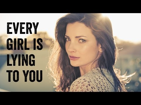 Surprise! Every Girl You've Ever Met Is Lying To You