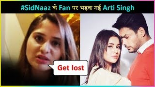 Arti Singh ANGRY Reaction On #SidNaaz Fans | Sidharth Shukla & Shenaz Gill | EXCLUSIVE INTERVIEW