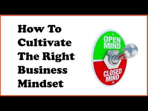 How to cultivate the right business mindset