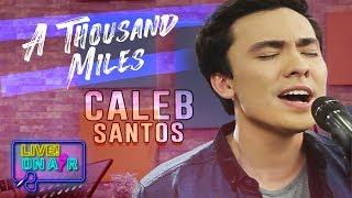 Caleb Santos - A Thousand Miles   LIVE! On Air