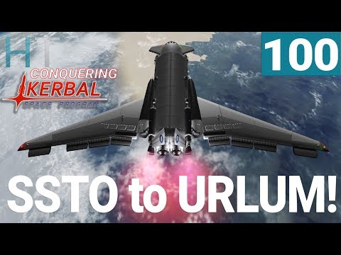 Conquering Kerbal Space Program - Ep 100 - SSTO to URLUM! - Gameplay / Let's Play