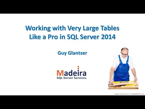 Working with Very Large Tables Like a Pro in SQL Server 2014 - Guy Glantser