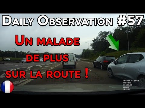 🇫🇷 🚦D.O #57 🚦- UN MALADE DE PLUS SUR NOS ROUTES ! 🇫🇷 ⏩️ Dashcam France™ ⏪