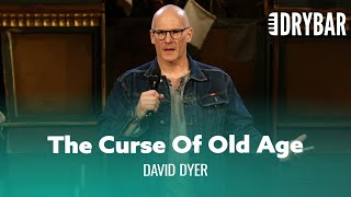 The Curse Of Old Age. David Dyer