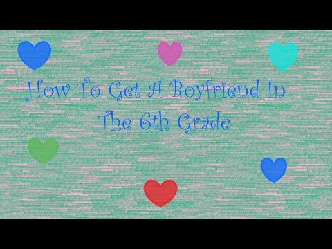 How to get a boyfriend in the 6th grade