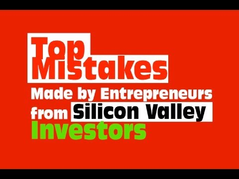 Top Mistakes Made by Entrepreneurs from Silicon Valley Investors