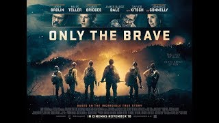 Only the Brave - Ten Word Movie Review