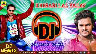 Khesari Lal Yadav Superhit DJ Songs , Bhojpuri Nonstop DJ Remix 2018 , Super Bass DJ Sounds