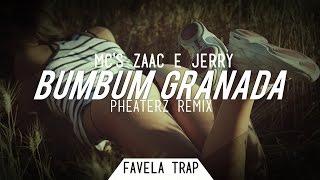 MC's Zaac & Jerry - Bumbum Granada (Pheaterz Remix)