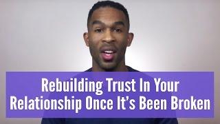 Rebuilding Trust In Your Relationship After It's Been Broken