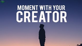 Your Moment With Your Creator