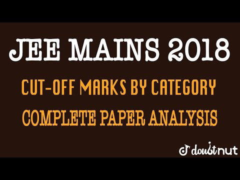 JEE MAINS 2018 | Expected CUT-OFF MARKS By Category | Complete Paper Analysis