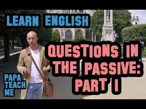 Asking questions in the passive (1 of 2) - Learn the Passive - Part 3