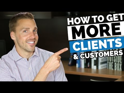 How To Get More Clients – Get More Customers And Clients For Your Business