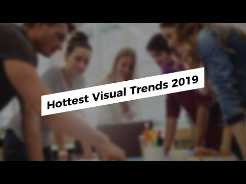 Top Hottest Visual Trends 2019
