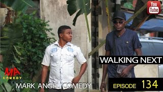 WALKING NEXT (Mark Angel Comedy) (Episode 134)