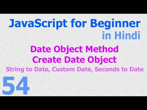 54 JavaScript Hindi - Beginner Tutorials - Date Object Method - Date