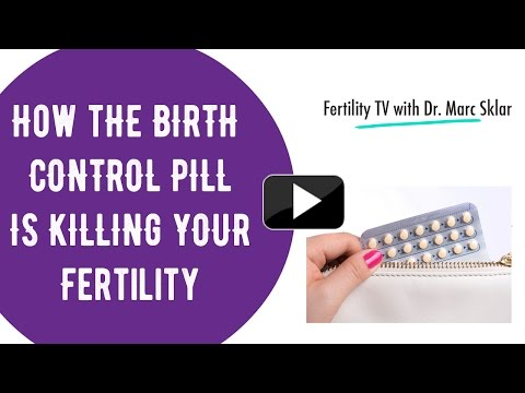 How the Birth Control Pill is Killing Your Frtility | Marc Sklar, The Fertility Expert