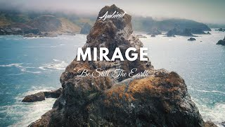 Be Still The Earth - Mirage (Music Video)