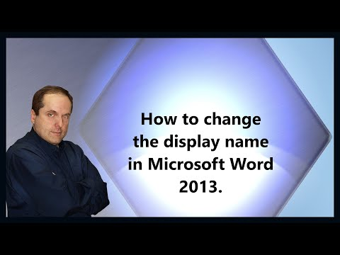 How to change the display name in Microsoft Word 2013.