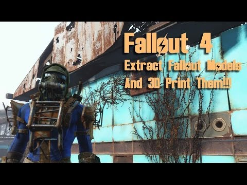 Fallout 4 - Extract .Nif Files, Get Any Model and 3D Print Them!
