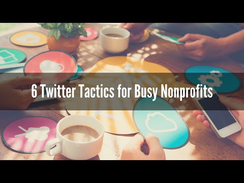 6 Twitter Tactics for Busy Nonprofits
