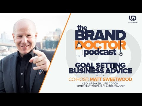 Goal Setting - Business Advice with Matt Sweetwood - The Brand Doctor