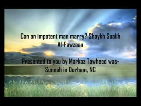 Can an impotent man marry? Shaykh Saalih Al-Fawzaan