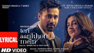 Teri Aankhon Mein (LYRICAL) Divya K | Darshan R, Neha K| Pearl V Manan B | Radhika, Vinay| Bhushan K
