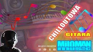 Miloman Music - Chilloutowa Gitara [ Chillout Guitar ] nowa muzyka 2018