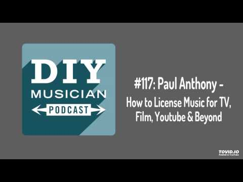 #117: Paul Anthony – How to License Music for TV, Film, YouTube and Beyond