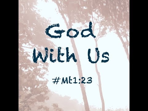 GOD WITH US - ALL THE TIME! (Matthew 1:23)