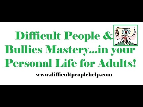 Difficult People & Bullies Mastery...in your Personal Life for Adults!