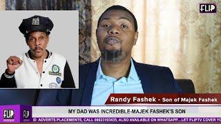 MY DAD WAS INCREDIBLE, STUBBORN- RANDY,  MAJEK FASHEK'S SON