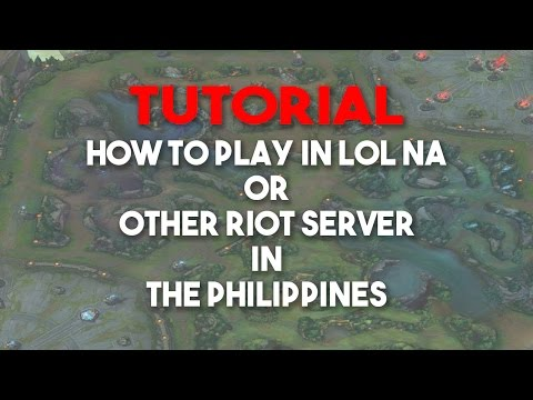 Tutorial: How to play in LOL NA or Other Riot Server League of legends in THE PHILLIPINES